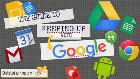 The Guide to Keeping Up with Google | Shake Up Learning | Sheila's Edtech | Scoop.it