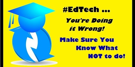 Education Technology Integration – You're Doing it Wrong | Spellman Educational Technology Tools | Scoop.it