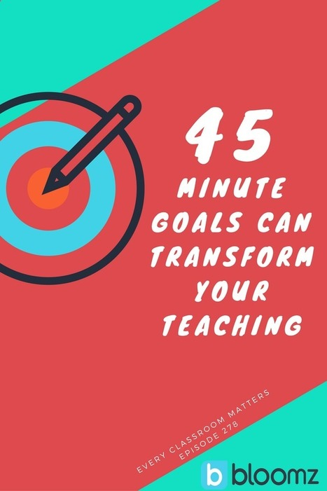 45 Minute Goals Can Transform Your Teaching | Durff | Scoop.it