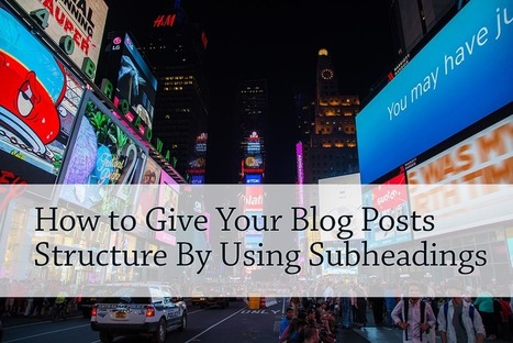 PB132: How to Give Your Blog Posts Structure By Using Subheadings | Writing And  Self Publishing | Scoop.it
