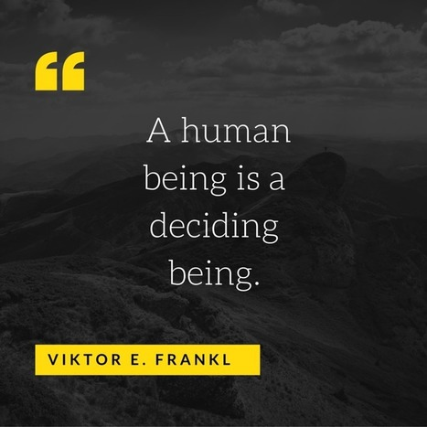 A human being is a deciding being. Viktor E. Frankl   psychology Quotes   Scoop.it