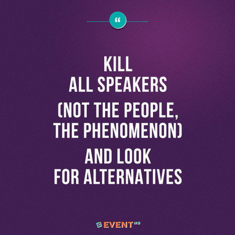 Forget Speakers: 7 Alternatives for an Innovative Event | Focus on Green Meetings & Digital Innovation | Scoop.it