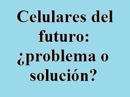 Los celulares del futuro sirven para todo menos hablar ~ GigaTecno - Blog de Tecnología | tecnología industrial | Scoop.it