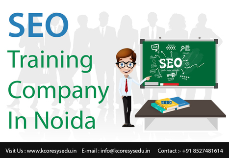 The best SEO training course and company in noida and how to choose it? | Kcoresys Edu | Training in Noida | Scoop.it