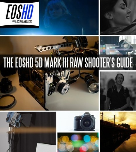 The EOSHD 5D Mark III Raw Shooter's Guide - book on the Canon 5D Mark III | art | Scoop.it