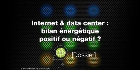 Internet & data center : bilan énergétique positif ou négatif ? | Le Côté Obscur du Nucléaire Français | Scoop.it