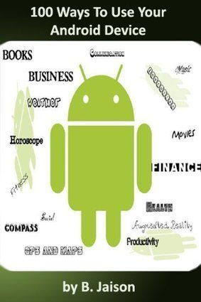 100 Ways To Use Your Android Device (Learning a new skill every day) | Cisumdawu | Better teaching, more learning | Scoop.it
