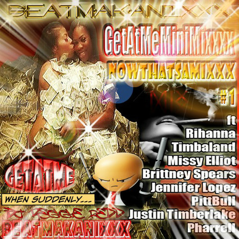 GetAtMe MiniMixxx NowThatsAMixxx #1 ft Rihanna, Timbaland and more | GetAtMe | Scoop.it
