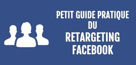 Petit guide pratique de Retargeting Facebook | Time to Learn | Scoop.it