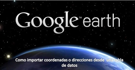 Geoinformación: Como importar una tabla de coordenadas o direcciones a Google Earth | #GoogleEarth | Scoop.it