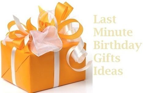 8 Last Minute Birthday Gifts ideas | Best Birthday Planners | Scoop.it