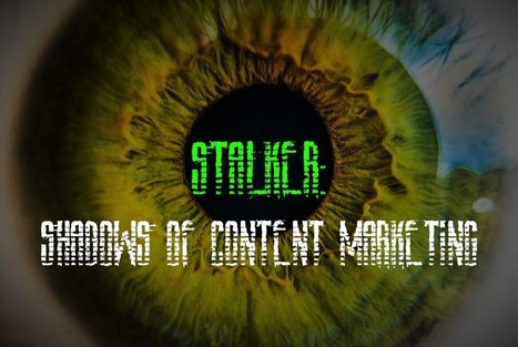 Stalker: Shadows of Content Marketing | Internet Marketing Z6 | Scoop.it