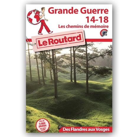 Le Routard Grande Guerre 14-18 : Les chemins de mémoire - Routard.com | Centenaire Première Guerre mondiale - Académie de Rennes | Scoop.it