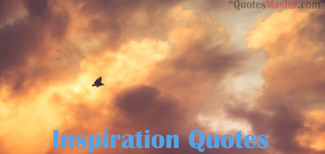 Inspiration Quotes - Get Quotes, Sayings, Quotation | Entertainment | Scoop.it