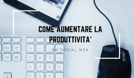 9 consigli per aumentare la produttività di un blogger | Curation, Copywriting and  ... surroundings | Scoop.it