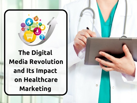 The Digital Media Revolution and Its Impact on Healthcare Marketing | Online Reputation Management for Doctors | Scoop.it