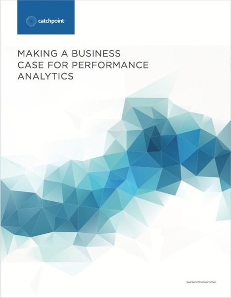 Handbook - Making a Business Case for Performance Analytics || Catchpoint Systems | Educational Technology: Leaders and Leadership | Scoop.it