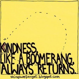 Kindness returns... | Quote for Thought | Scoop.it