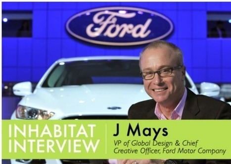 INTERVIEW: Inhabitat Chats with J Mays, VP of Global Design and Chief Creative Officer at Ford Motor Company   Avant-garde Art, Design & Rock 'n' Roll   Scoop.it
