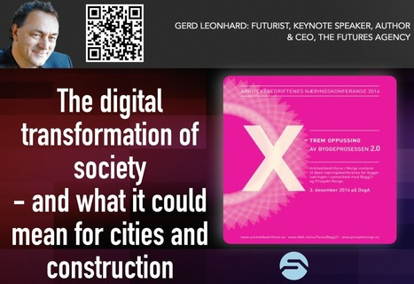 Digital transformation and what it could mean for architecture, building and construction (Oslo presentation) - Futurist, Author & Keynote Speaker Gerd Leonhard | smart cities | Scoop.it