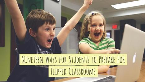 Nineteen Ways for Students to Prepare for Flipped Classrooms | Screencasting & Flipping for Online Learning | Scoop.it