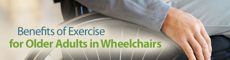 Benefits of Exercise for Older Adults in Wheelchairs | Health News | Scoop.it