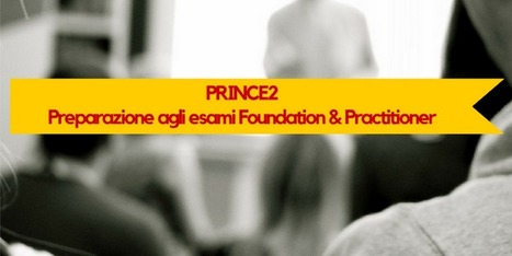 CORSO PRINCE2 FOUNDATION & PRACTITIONER | Vito Titaro | Scoop.it