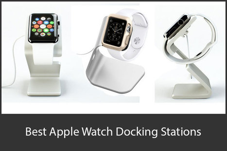 Best Apple Watch Docking Stations: Keep Your Watch Securely Charged Up | iPhone and iPad Accessories | Scoop.it