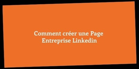 Comment créer une Page Entreprise Linkedin | Time to Learn | Scoop.it