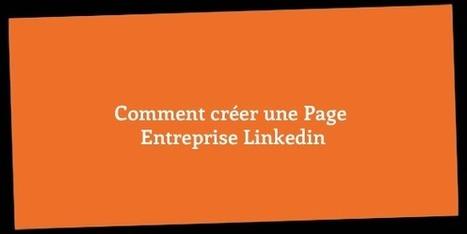 Comment créer une Page Entreprise Linkedin - Social Media Pro | Linkedin marketing | Scoop.it