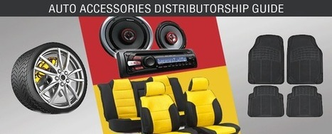 The Big Automobile Accessories Industry Offers Grand Distributorship Opportunity | Become or Appoint Distributor, Franchisee or Sales Agent | Scoop.it