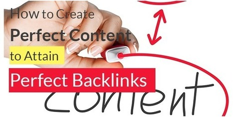How to Create Perfect Content to Attain Perfect Backlinks - Blogging Hits | SEO, SMO and Social Media Tips | Scoop.it