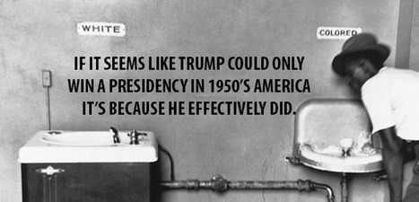 If it seems like Trump could only win a presidency in 1950's America it's because he effectively… | Miscellaneous news items | Scoop.it