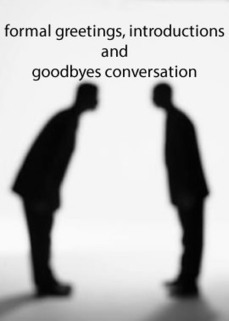 Formal greetings, introductions and goodbyes conversation | Learning Basic English, to Advanced Over 700 On-Line Lessons and Exercises Free | Scoop.it