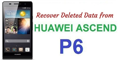 Huawei Ascend P6 Data Recovery - Recovers Deleted Data from Huawei Ascend P6 | Android Data Recovery Blog | Android News | Scoop.it