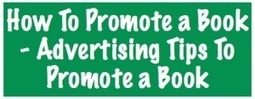 How To Promote a Book - Advertising Tips To Promote a Book | Marketing Help and Cool Stuff | Scoop.it