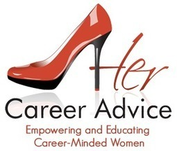 Her Career Advice - The Best Career Advice for Aspiring Female Professionals |Career Advice for Women Resumes & Cover Letters | Interviews and Resumes | Scoop.it