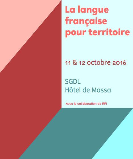 11 & 12 octobre 2016 :: Forum : la langue française pour territoire (SGDL, Paris)   TdF      Culture & Société   Scoop.it