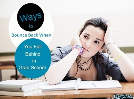 Ways to Bounce Back When You Fall Behind in Grad School | Academic Writing Service | Scoop.it