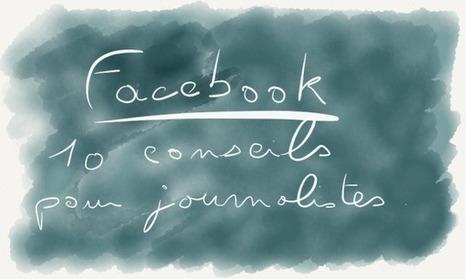 10 conseils d'utilisation de Facebook en tant que journaliste par… facebook | MédiaZz | Scoop.it