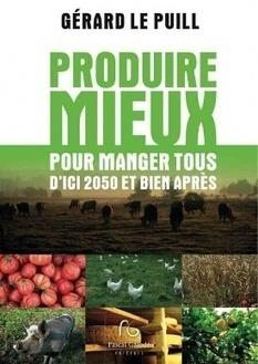 Vient de paraître - « Produire mieux pour manger tous d'ici 2050 et bien après »  de Gérard Le Puill   Chimie verte et agroécologie   Scoop.it