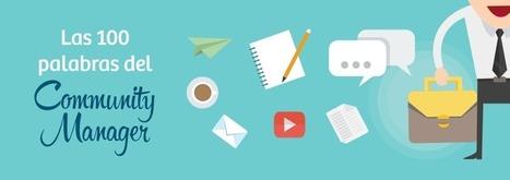 Diccionario Social Media: Las 100 palabras del Community Manager | Ingenia Social Media Menorca | Scoop.it