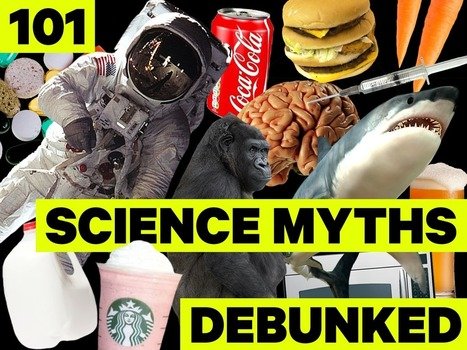 It's time for these 101 ridiculous science 'facts' to die | Ken's Odds & Ends | Scoop.it