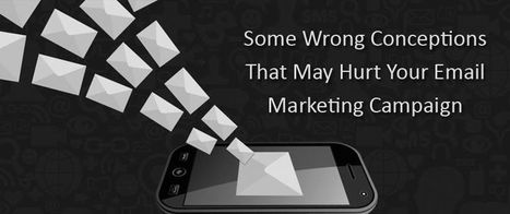 Some Wrong Conceptions That May Hurt Your Email Marketing Campaign | AlphaSandesh Email Marketing Blog | best email marketing Tips | Scoop.it