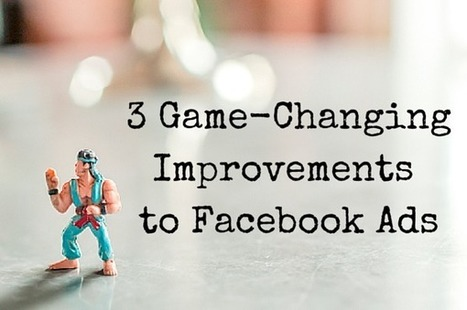 3 Game-Changing Improvements to Facebook Ads | Digital Brand Marketing | Scoop.it
