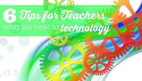 6 Tips for Teachers New to Technology by Lisa Van Gemert | Tech in Ed | Scoop.it