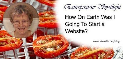 Entrepreneur Spotlight: How On Earth Was I Going To Start a Website? - The SiteSell Blog | Internet Presence | Scoop.it