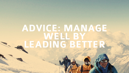 Advice: Manage Well by Leading Better | N2Growth Blog | Learning about Leadership | Scoop.it