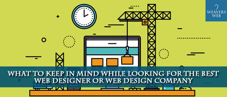 What to Keep in Mind While Looking For the Best Web Designer or Web Design Company - Website Design, Digital Marketing Agency India   Web Design, Development and Digital Marketing   Scoop.it