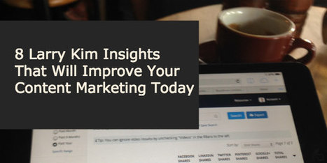 8 Larry Kim Insights That Will Improve Your Content Marketing Today -   content marketing   Scoop.it